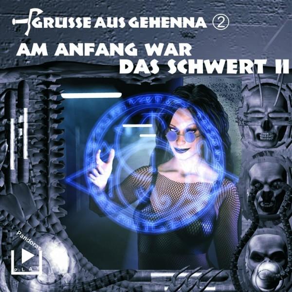 Grüße aus Gehenna 02 - Am Anfang war das Schwert Teil 2